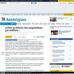A Port-au-Prince, des amputations par milliers...