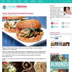 Cheeky Kitchen » Good, Holy Heck Portabella Burgers