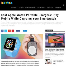 Best Apple Watch Portable Chargers: Stay Mobile While Charging Your Smartwatch