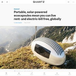Portable, solar-powered ecocapsules mean you can live rent- and electric-bill free, globally