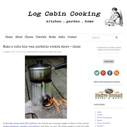 Make a hobo tin-can portable rocket stove + class | Log Cabin Cooking