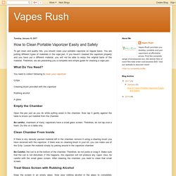 Vapes Rush: How to Clean Portable Vaporizer Easily and Safely