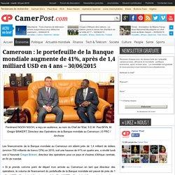 Le portefeuille de la Banque mondiale augmente de 41%, après de 1,4 milliard USD en 4 ans au Cameroun