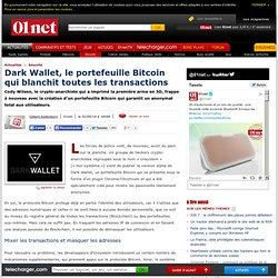 Dark Wallet, le portefeuille Bitcoin qui blanchit toutes les transactions
