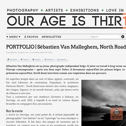 PORTFOLIO | Sébastien Van Malleghem, North Road | Magazine photographique : Our age is thirteen