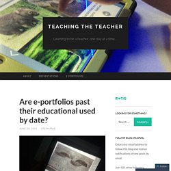 Are e-portfolios past their educational used by date?