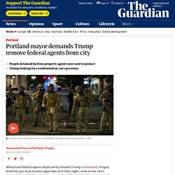 Portland mayor demands Trump remove federal agents from city