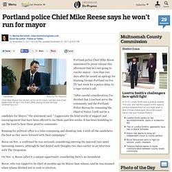 Portland Police Chief Mike Reese says in a written statement that he won't run for mayor