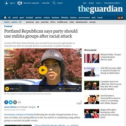 Portland Republican says party should use militia groups after racial attack