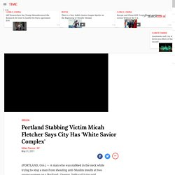 Portland Stabbing Victim: City Has 'White Savior Complex'