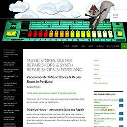 Music Stores, Guitar Repair Shops, & Synth Repair Shops In Portland