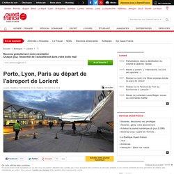 Porto, Lyon, Paris au départ de l'aéroport de Lorient