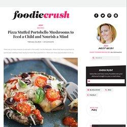 Pizza Stuffed Portobello Mushrooms to Feed a Child and Nourish a Mind - foodi...