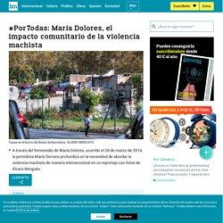 #PorTodas: María Dolores, el impacto comunitario de la violencia machista