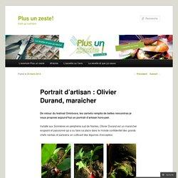 Portrait d'artisan : Olivier Durand, maraîcher