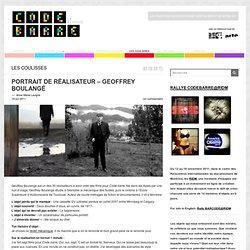 Portrait de réalisateur – Geoffrey Boulangé | CODE BARRE, le blogue