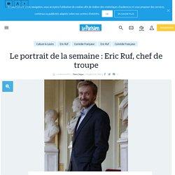 Le portrait de la semaine : Eric Ruf, chef de troupe - Le Parisien
