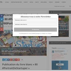 "[#LivreBlanc] Publication de ""80 #PortraitDeStartuper"" - #80PortraitDeStartuper - Sébastien Bourguignon"