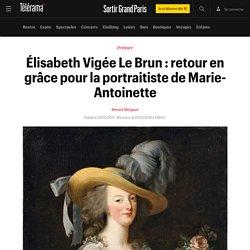 Élisabeth Vigée Le Brun : retour en grâce pour la portraitiste de Marie-Antoinette - Sortir