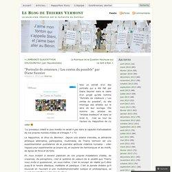«Portraits de créateurs / Les contes du possible par Diane Saunier « «Le Blog de Thierry Vermont