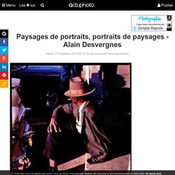 Paysages de portraits, portraits de paysages - Alain Desvergnes