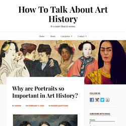 Why are Portraits so Important in Art History? - How To Talk About Art History