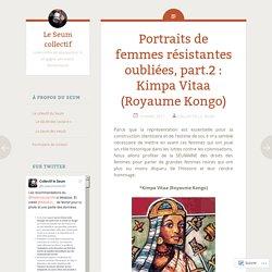 Portraits de femmes résistantes oubliées, part.2 : Kimpa Vitaa (Royaume Kongo)
