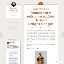 Portraits de femmes noires résistantes oubliées : la Reine Nzingha d'Angola