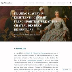Framing Slavery in Eighteenth-Century French Portraiture at the Château des Ducs de Bretagne – Age of Revolutions