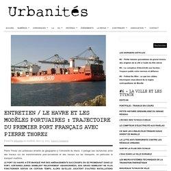 Entretien / Le Havre et les modèles portuaires : trajectoire du premier port français avec Pierre Thorez