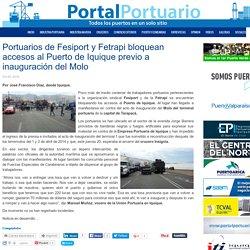 Portuarios de Fesiport y Fetrapi bloquean accesos al Puerto de Iquique previo a inauguración del Molo