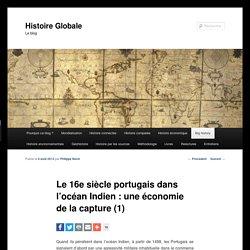 Le 16e siècle portugais dans l'océan Indien : une économie de la capture (1)