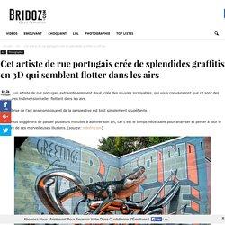 Cet artiste de rue portugais crée de splendides graffitis en 3D qui semblent flotter dans les airs