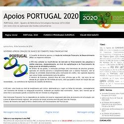 Apoios PORTUGAL 2020: GOVERNO APROVA CRIAÇÃO DE BANCO DE FOMENTO PARA FINANCIAR PME