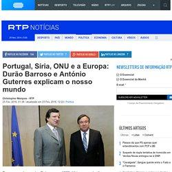 Portugal, S ria, ONU e a Europa: Dur o Barroso e Ant nio Guterres explicam o nosso mundo - Pol tica - RTP Not cias