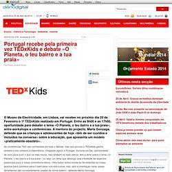 Portugal recebe pela primeira vez TEDxKids e debate «O Planeta, o teu bairro e a tua praia»