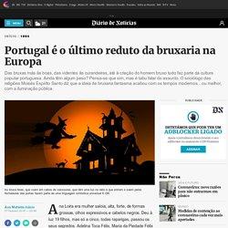 Portugal é o último reduto da bruxaria na Europa - DN