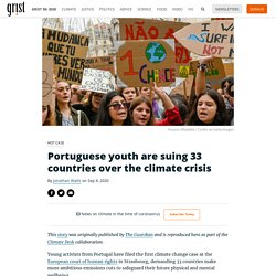 Portuguese youth are suing 33 countries over the climate crisis By Jonathan Watts on Sep 6, 2020