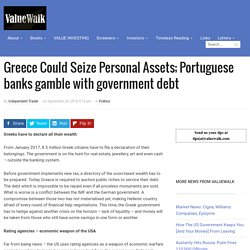Greece Could Seize Personal Assets; Portuguese banks gamble with government debt - ValueWalk