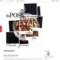"""La """"Pose"""" Gourmande: Recette fetiche"""