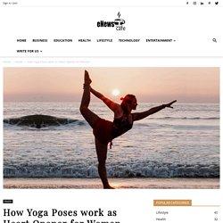 5 Best Yoga Poses work as Heart Opener for Women - eNewsCafe