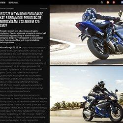 Jeszcze w tym roku posiadacze kat. B będą mogli poruszać się motocyklami z silnikiem 125 cm3?