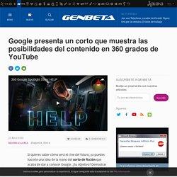 Google presenta un corto que muestra las posibilidades del contenido en 360 grados de YouTube
