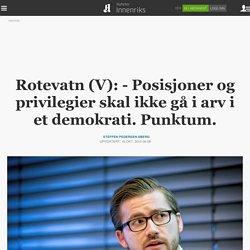 Rotevatn (V): - Posisjoner og privilegier skal ikke gå i arv i et demokrati. Punktum.