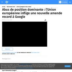 Abus de position dominante : l'Union européenne inflige une nouvelle amende record à Google