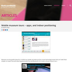 Mobile museum tours – apps, and indoor positioning - Articles - WorkLearnMobile
