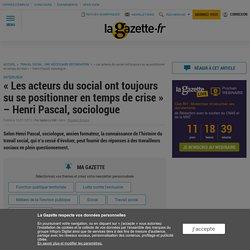 « Les acteurs du social ont toujours su se positionner en temps de crise » - Henri Pascal, sociologue