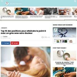 Top 10 des positions pour atteindre le point G avec un gros sexe sans douleur - Page 2 sur 2 - Docteur Tamalou