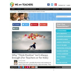 """Why """"Think Positive"""" Isn't Always Enough (For Teachers or for Kids)"""