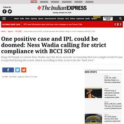 One positive case and IPL could be doomed: Ness Wadia calling for strict compliance with BCCI SOP